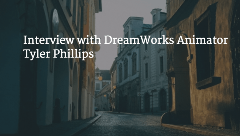 Interview with DreamWorks Animator Tyler Phillips